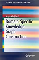 Domain-Specific Knowledge Graph Construction (SpringerBriefs in Computer Science)