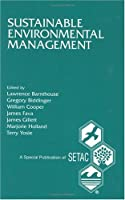 Sustainable Environmental Management: Proceedings of the Pellston Workshop on Sustainability-Based Environmental Management, 25-31 August, 1993, Pellston, Michigan (Setac Special Publications Series)