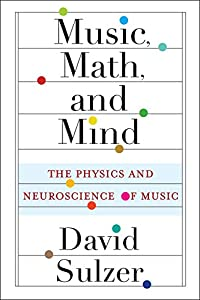 Music, Math, and Mind: The Physics and Neuroscience of Music (English Edition)