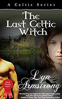 [Armstrong, Lyn]のThe Last Celtic Witch (Celtic Series Book 1) (English Edition)