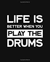 Life Is Better When You Play the Drums: Drum Gift for People Who Love Playing the Drums - Funny Saying on Black and White Cover Design for Musicians - Blank Lined Journal or Notebook