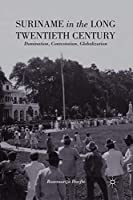 Suriname in the Long Twentieth Century: Domination, Contestation, Globalization