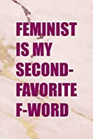 Feminist Is Second-Favorite F-Word: All Purpose 6x9 Blank Lined Notebook Journal Way Better Than A Card Trendy Unique Gift Pink Golden Marble Texture Girl Power