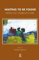 Waiting To Be Found: Papers on Children in Care (Tavistock Clinic Series)