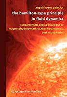 The Hamilton-Type Principle in Fluid Dynamics: Fundamentals and Applications to Magnetohydrodynamics, Thermodynamics, and Astrophysics