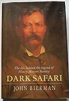 Dark Safari: The Life Behind the Legend of Henry Morton Stanley