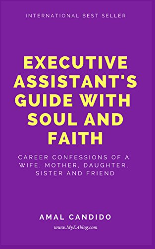 Executive Assistant's Guide With Soul and Faith: Career Confessions of a Wife, Mother, Daughter, Sister & Friend (Collection Book 1) (English Edition)