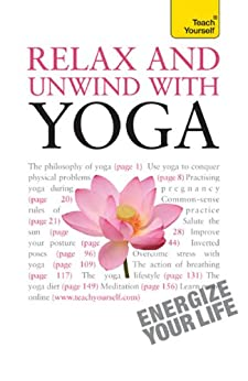 Relax And Unwind With Yoga: Teach Yourself by [Saradananda, Swami]