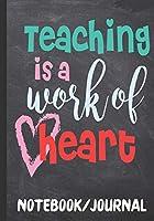 Teaching Is A Work Of Heart Notebook Journal: Teacher Appreciation Week | End Of School Year | Retirement | Thank You For Teacher Inspiring  Journal With Quotes