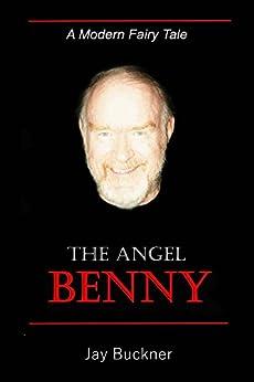 The Angel Benny: A Modern Fairy Tale by [Buckner, Jay]