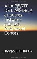 A LA PORTE DE L'AU-DELA et autres histoires courtes   Poèmes et Contes