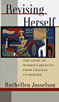 Revising Herself: The Story of Women's Identity from College to Midlife