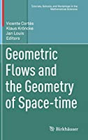 Geometric Flows and the Geometry of Space-time (Tutorials, Schools, and Workshops in the Mathematical Sciences)