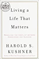 Living a Life That Matters: How to Resolve the Conflict Between Conscience and Success (Random House Large Print)