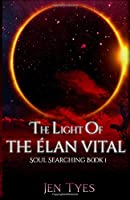 The Light of the Élan Vital: Soul Searching Book 1