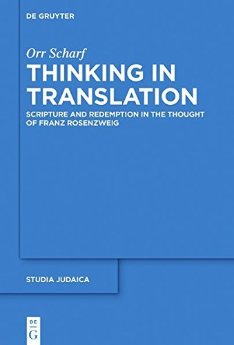 Thinking in Translation: Scripture and Redemption in the Thought of Franz Rosenzweig (Studia Judaica Book 94) (English Edition)