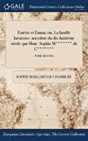 Emeric Et Emma: Ou, La Famille Bavaroise: Anecdote Du Dix-Huitieme Siecle: Par Mme. Sophie M******* de C*******; Tome Second