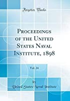Proceedings of the United States Naval Institute 1898 Vol. 24 (Classic Reprint)【洋書】 [並行輸入品]
