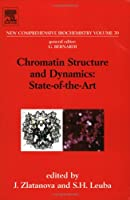 Chromatin Structure And Dynamics: State-of-the-Art (New Comprehensive Biochemistry Series)