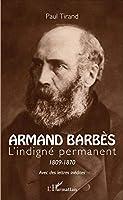 Armand Barbès: L'indigné permanent 1809-1870