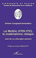 La Mettrie (1709-1751): Le Matérialisme Clinique - Suivi De Le Chirurgien Converti