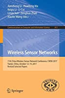 Wireless Sensor Networks: 11th China Wireless Sensor Network Conference, CWSN 2017, Tianjin, China, October 12-14, 2017, Revised Selected Papers (Communications in Computer and Information Science)