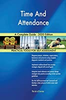 Time And Attendance A Complete Guide - 2020 Edition