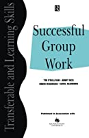 Successful Group Work (Transferable and Learning Skills Series)