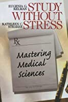 Study Without Stress: Mastering Medical Sciences (Surviving Medical School Series) 1st (first) Edition by Kelman Eugenia G. Straker Kathleen C. published by SAGE Publications Inc (1999) [並行輸入品]