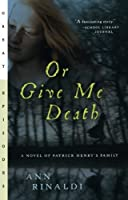 Or Give Me Death: A Novel of Patrick Henry's Family (Great Episodes)【洋書】 [並行輸入品]