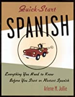 Quick-Start Spanish: Everything You Need to Know Before You Start or Restart Spanish