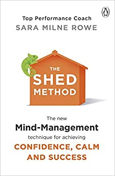 The SHED Method: The new mind management technique for achieving confidence, calm and success by [Milne Rowe, Sara]