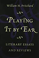 Playing It by Ear: Literary Essays and Reviews