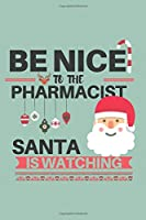 BE NICE to the PHARMACIST SANTA IS WATCHING: Funny Pharmacy 6x9 Blank Lined Journal Gift for Pharmacists or Pharmacy School Students