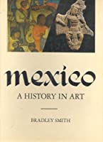 Mexico: A History in Art