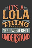Its A Lola Thing You Wouldnt Understand: Lola Diary Planner Notebook Journal 6x9 Personalized Customized Gift For Someones Surname Or First Name is Lola