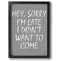 Poshanama Sorry I'm Late I Didn't Want To Come フォトフレーム 壁アート 木製 インテリアアート 額縁付き ポスター 部屋飾り ウォールアート アートフレーム 壁絵 モダン A4 現代壁の絵 贈り物