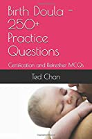 Birth Doula - 250+ Practice Questions: Certification and Refresher MCQs