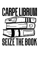 Carpe Librum: Seize the Book: A Reader's Logbook to Chart Their Favorite Books