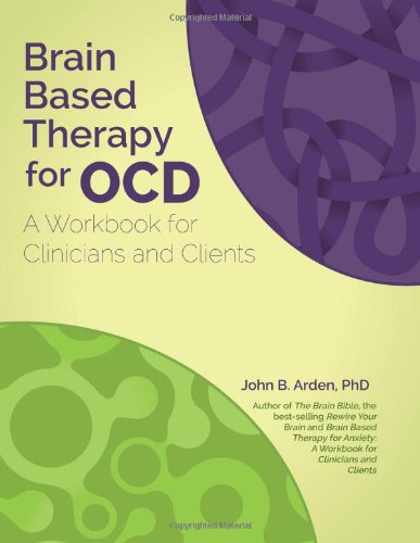 Download Brain Based Therapy for OCD: A Workbook for Clinicians and Clients 1937661237