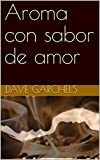 Aroma con sabor de amor (Spanish Edition)