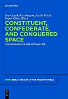 Constituent, Confederate, and Conquered Space: The Emergence of the Mittani State (Topoi-berlin Studies of the Ancient World)