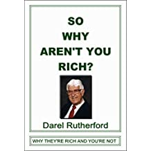 So, Why Aren't You Rich: Why THEY'RE Rich & You're Not