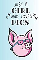 Just A Girl Who Loves Pigs: Cute Pig Lovers Journal / Notebook / Diary / Birthday Gift (6x9 - 110 Blank Lined Pages)