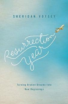 Resurrection Year: Turning Broken Dreams Into New Beginnings by [Voysey, Sheridan]