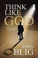 Think Like God: The Key to a Better Life