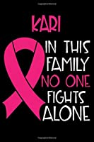 KARI In This Family No One Fights Alone: Personalized Name Notebook/Journal Gift For Women Fighting Breast Cancer. Cancer Survivor / Fighter Gift for the Warrior in your life | Writing Poetry, Diary, Gratitude, Daily or Dream Journal.