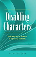 Disabling Characters: Representations of Disability in Young Adult Literature (Disability Studies in Education)