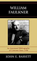 William Faulkner: An Annotated Bibliography of Criticism Since 1988