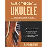 Music Theory for Ukulele: Master the Essential Knowledge with this Easy, Step-by-Step Method for Beginner to Intermediate Pla